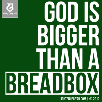 God is bigger than a breadbox t-shirt