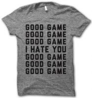 I Hate You Good Game by Thug Life Shirts ($27.95)