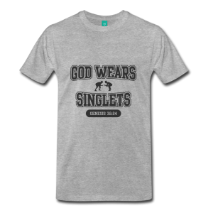 God Wears Singlets Wrestling T-Shirt