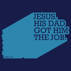 Jesus, His Dad Got Him the Job