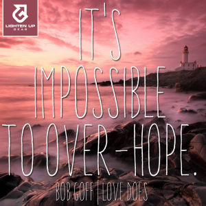 It's impossible to over-hope. Bob Goff