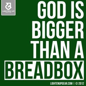 God is bigger than a breadbox t-shirt