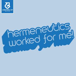 Hermeneutics worked for me t-shirt