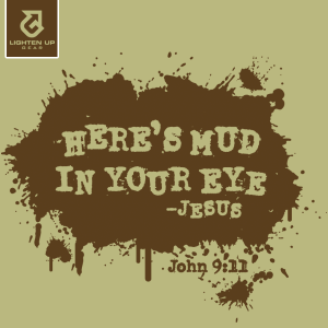 Here's mud in your eye t-shirt