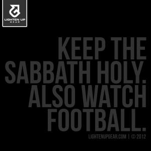 Keep the Sabbath holy. Also watch football. t-shirt