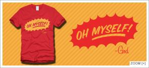 Oh Myself. ~God T-Shirt