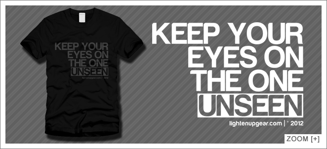 Keep your eyes on the one unseen.