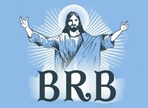 BRB Jesus T-Shirt