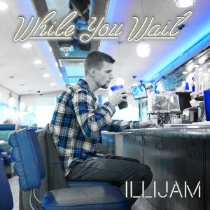 Illijam - While You Wait