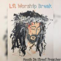 Moosh Da Street Preacher - Lil Worship Break Single Cover