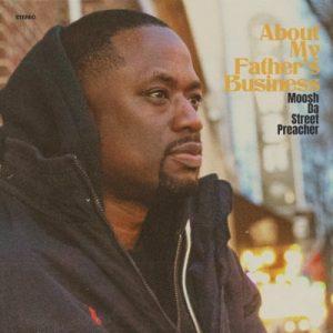 Moosh Da Street Preacher - About My Father's Business album